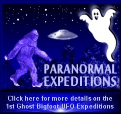 Ghost Bigfoot and UFO Expeditions